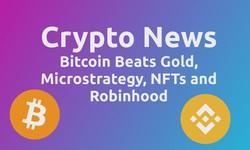 Crypto News: Bitcoin Beats Gold, Microstrategy, NFTs and Robinhood