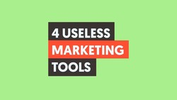 4 USELESS Marketing Tools You're Still Using