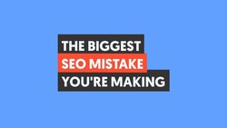 The #1 Biggest SEO Mistake Nearly Everyone Makes