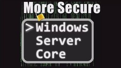 Windows Server Core: More Secure than the Desktop Experience