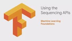 Machine Learning Foundations: Part 9 - Using the Sequencing APIs