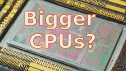 Why don't we have BIGGER CPUs?