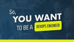 So You Want To Be A DevOps Engineer