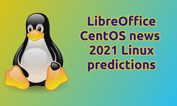 Linux This Month: LibreOffice, CentOS news and our 2021 Linux predictions