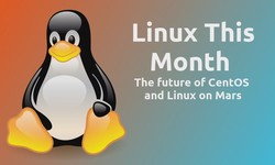 Linux This Month - The future of CentOS, and Linux on Mars