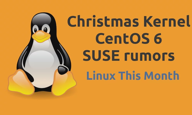 Linux This Month: A Christmas Kernel, CentOS 6, and SUSE rumors