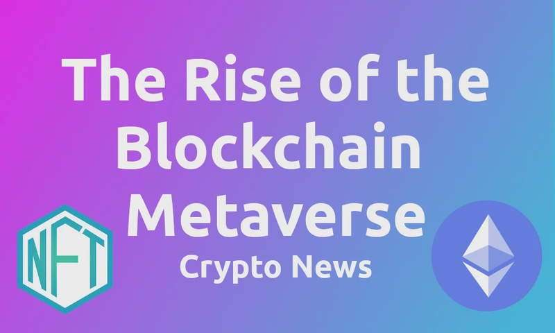 Crypto News: The Rise of the Blockchain Metaverse