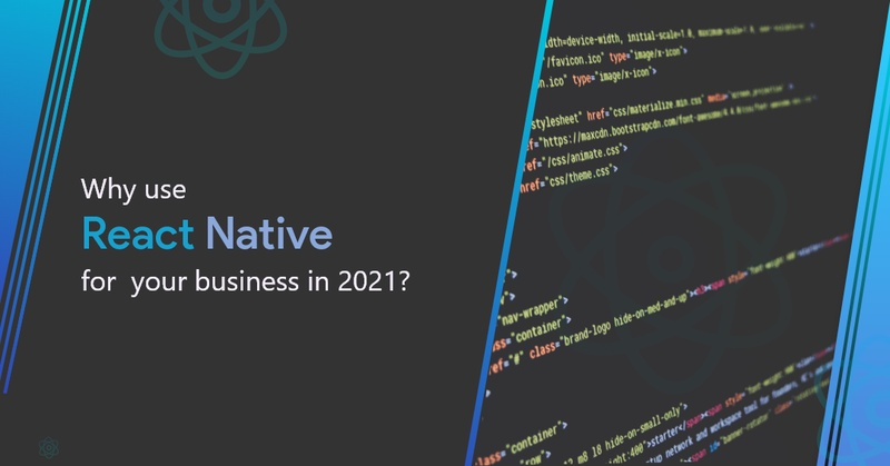 Why use React native for your Business in 2021?