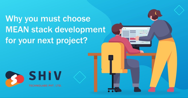 Why Should You Choose MEAN Stack for Your Next Web Development Project?