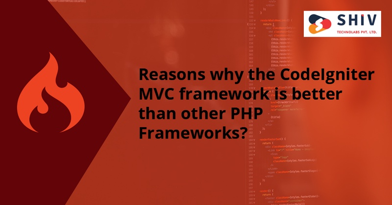 Reasons why the CodeIgniter MVC framework is better than other PHP Frameworks?