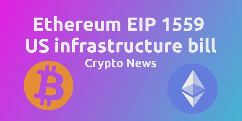 Ethereum EIP 1559 explained, US infrastructure bill goes after crypto