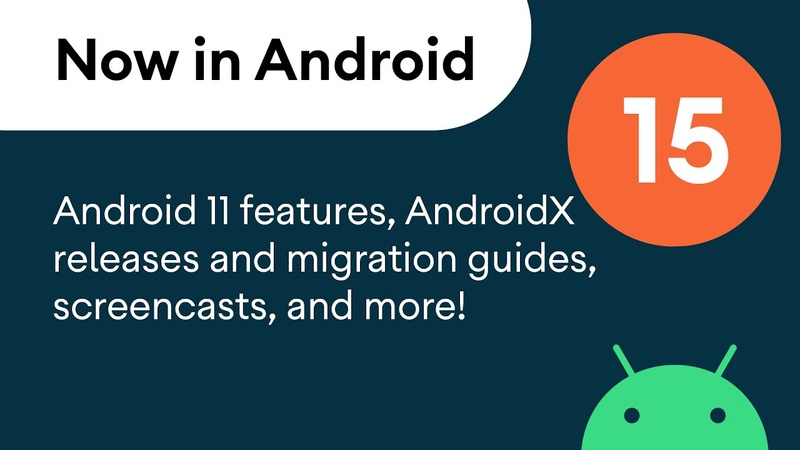 Now in Android: 15 - Android 11 features, AndroidX, videos, articles, and more!