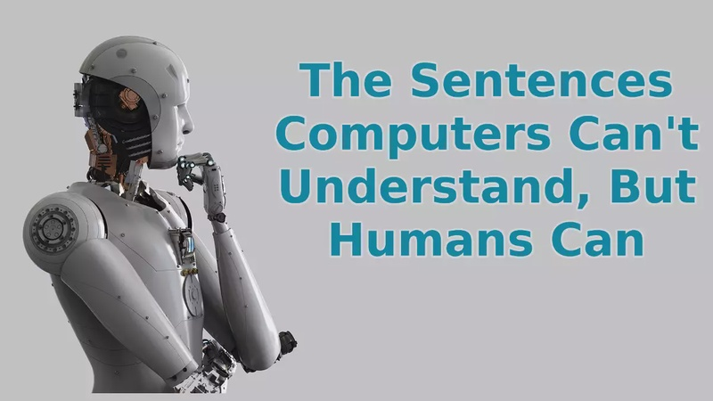 The Sentences Computers Can't Understand, But Humans Can