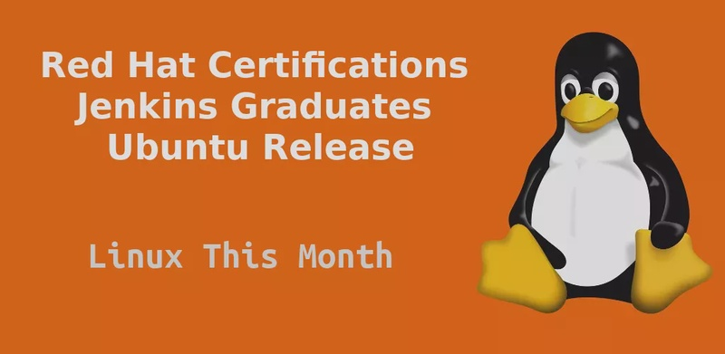 Linux This Month - Red Hat Certifications Go Remote, Jenkins Graduates & Ubuntu Gets a Release